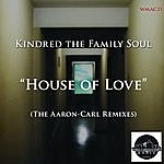 Kindred The Family Soul House Of Love (The Aaron-Carl Remixes)