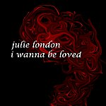 Julie London I Wanna Be Loved
