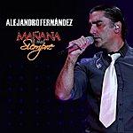 Alejandro Fernandez Manana Es Para Siempre