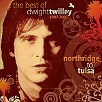 Dwight Twilley The Best Of Dwight Twilley 1997-2007 - Northridge To Tulsa