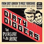 Dirty Diggers The Pleasure Is All Mine