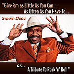 Swamp Dogg Give Em' As Little As You Can...As Often As You Have To...Or A Tribute To Rock 'n' Roll
