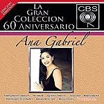 Ana Gabriel La Coleccion Del 60 Aniverasrio CBS - Ana Gabriel