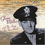 Glenn Miller & The Army Air Force Band His Greatest Band
