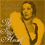 Gertrude Lawrence The Star Herself