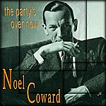 Noël Coward The Party's Over Now