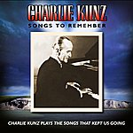 Charlie Kunz Songs To Remember: Charlie Kunz Plays The Songs That Kept Us Going