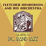 Fletcher Henderson & His Orchestra The Birth Of Big Band Jazz