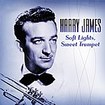 Harry James & His Orchestra Soft Lights, Sweet Trumpet