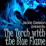 Jackie Gleason The Torch With The Blue Flame
