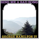 George Hamilton IV Sing Me A Sad Song