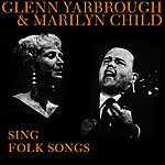 Glenn Yarbrough Glenn Yarbrough And Marilyn Child Sing Folk Songs