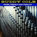 Buddy Cole Pipes, Pedals And Fidelity