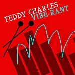 Teddy Charles Vibe-Rant