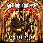 Arthur Godfrey Too Fat Polka