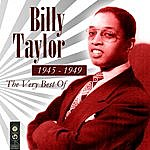 Billy Taylor The Very Best Of 1945-1949