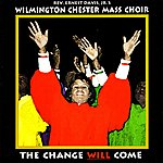 Wilmington Chester Mass Choir The Change Will Come