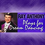 Ray Anthony Ray Anthony Plays For Dream Dancing