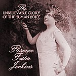 Florence Foster Jenkins The Unbelievable Glory Of The Human Voice