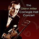 Glenn Miller & His Orchestra The Glenn Miller Carnegie Hall Concert