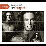 Ted Nugent Playlist: The Very Best Of Ted Nugent