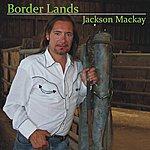 Jackson Mackay Border Lands