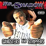 Mr. Shadow Gangsters And Strippers (Parental Advisory)