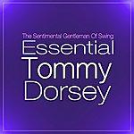 Tommy Dorsey Essential Tommy Dorsey: Best Of The Sentimental Gentleman Of Swing