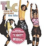 """TLC Now & Forever - The Hits + R U The Girl """"I Bet"""" Single"""