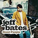 Jeff Bates Good People