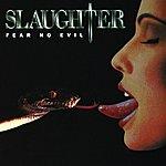 Slaughter Fear No Evil