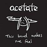 Acetate This Band Makes Me Feel