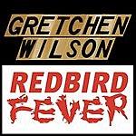 Gretchen Wilson Redbird Fever