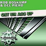 Rob Boskamp Get Ur Ass Up! (Featuring Del Piero)