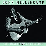 John Mellencamp Life, Death, Live And Freedom