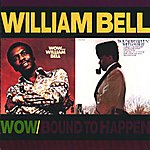 William Bell Wow.../Bound To Happen (Reissue)
