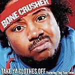 Bone Crusher Take Ya Clothes Off