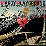 Marcy Playground Leaving Wonderland...in A Fit Of Rage
