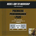 Tim Hughes Here I Am To Worship (Premiere Performance Plus Track)