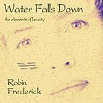 Robin Frederick Water Falls Down (Remastered With Bonus Track)