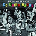 Loudon Wainwright III So Damn Happy: Live