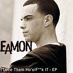 Eamon I Love Them Ho's/F**k It EP