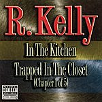 R. Kelly In The Kitchen/Trapped In The Closet Chapter 1 (Parental Advisory)