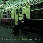 The Bad Plus Blunt Object Live In Tokyo