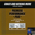Steve Green Grace And Nothing More (Premiere Performance Plus Track)