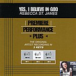 Rebecca St. James Yes, I Believe In God (Premiere Performance Plus Track)