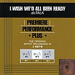 dc Talk I Wish We'd All Been Ready (Premiere Performance Plus Track)
