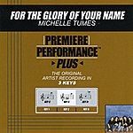 Michelle Tumes For The Glory Of Your Name (Premiere Performance Plus Track)