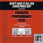 Avalon Don't Save It All For Christmas Day (Premiere Performance Plus Track)