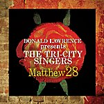 Donald Lawrence & The Tri-City Singers Matthew 28 - Greatest Hits